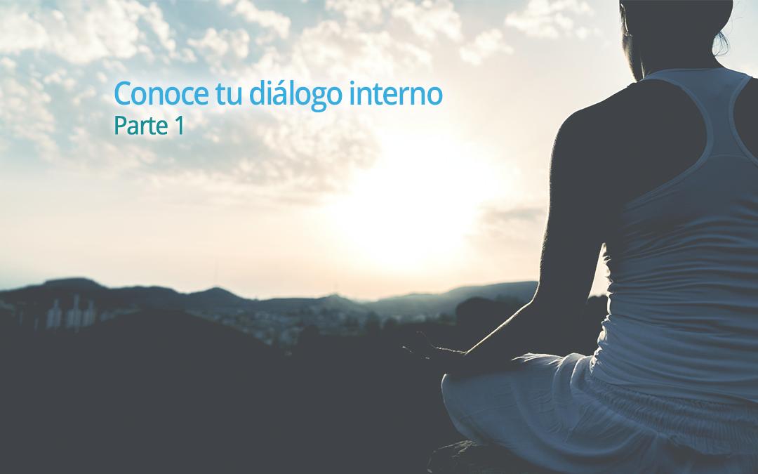 Conoce tu diálogo interno. Parte 1