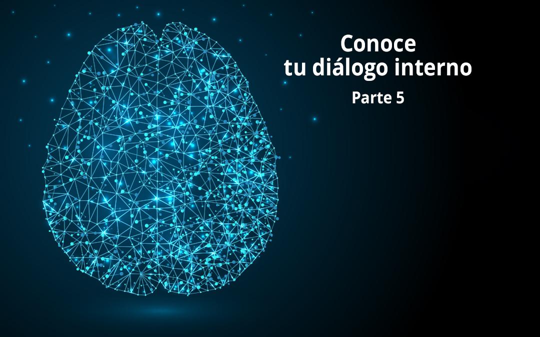 Conoce tu diálogo interno. Parte 5